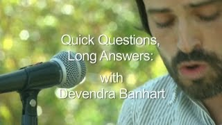 Quick Questions, Long Answers: With Devendra Banhart