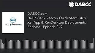 Dell / Citrix Ready - Quick Start Citrix XenApp & XenDesktop Deployments Podcast - Episode 249