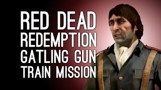 Let's Play Red Dead Redemption Ep. 16: GATLING GUN TRAIN MISSION
