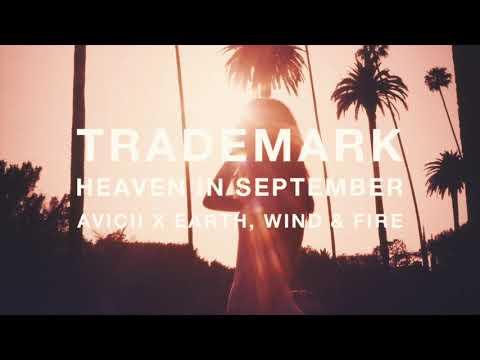 Trademark - Heaven In September (Avicii x Earth, Wind & Fire)