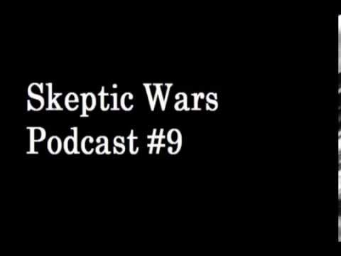 Skeptic Wars Podcast #9