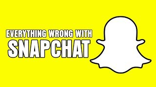 Everything Wrong With Snapchat