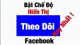 Cách bật hiển thị người theo dõi facebook hay nhất .Hoàng Định