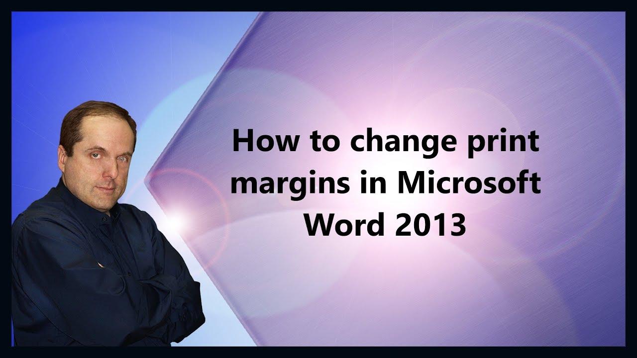 how to change print margins in microsoft word 2013