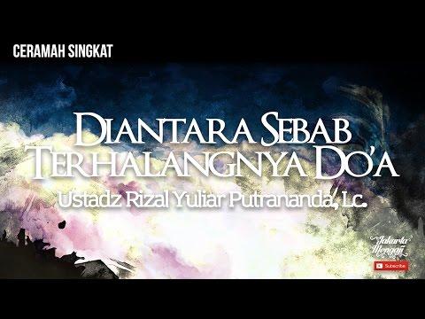 Diantara Sebab Terhalangnya Do'a - Ustadz Rizal Yuliar Putrananda, Lc