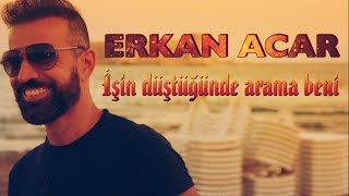 Erkan Acar (İşin düştüğünde arama beni)