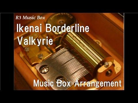 Ikenai Borderline/Valkyrie [Music Box] (Anime