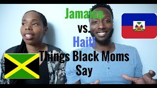 Haiti vs. Jamaica : Things Black Moms Say