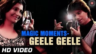 Magic Moments - Geele Geele Video Song