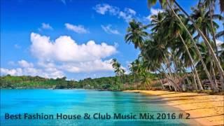 Best Fashion House & Club Music Mix 2016 # 2