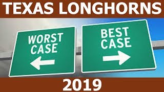 TEXAS LONGHORNS FOOTBALL 2019 BEST CASE WORST CASE