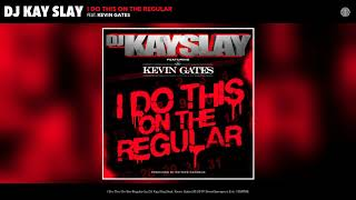 DJ Kay Slay - I Do This On The Regular ft. Kevin Gates [Audio]