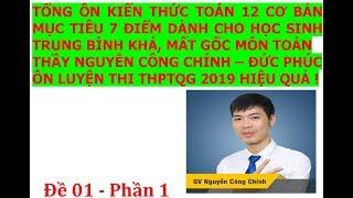 Tổng ôn kiến thức toán 12 cơ bản Đề 01- (P1) Thầy Nguyễn Công Chính