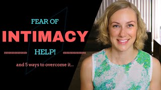 FEAR OF INTIMACY &  the 5 Ways to Overcome it | Kati Morton - Love, Relationships, Dating & Sex