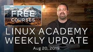 Linux Academy Weekly Update – Aug 20, 2018