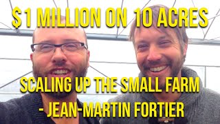 $1 MILLION on 10 acres? -- Scaling up the small farm with JM Fortier.