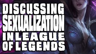 Discussing Sexualization in League of Legends || Discussion & analysis