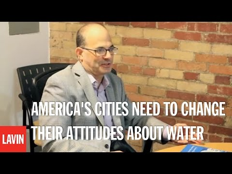 Charles Fishman: Why America s Cities Need to Change Their Attitudes About Water