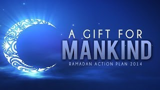A Gift For Mankind- Ramadan Action Plan 2014