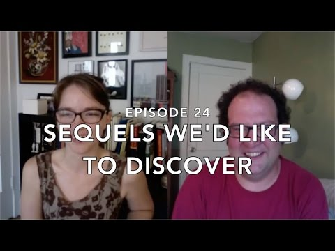 Episode 24: Sequels We'd Like To Discover