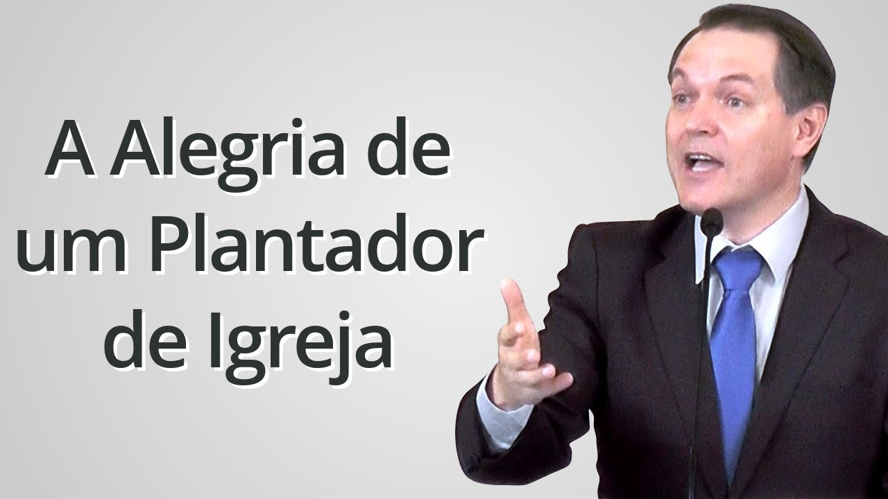 """""""A Alegria de um Plantador de Igreja"""" - Sérgio Lima"""