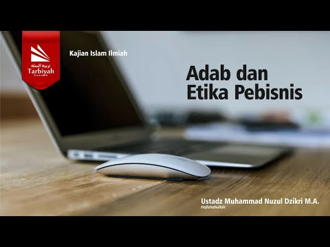 Adab Dan Etika Berbisnis - Ust Muhammad Nuzul Dzikri
