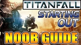 Titanfall Starter Guide / Noob Guide / Fundamentals How to Play Titanfall