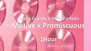 Ariana Grande x Nelly Furtado - Motive x Promiscuous 1 Hour Loop