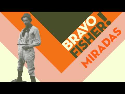 BRAVO FISHER! - Miradas (audio)
