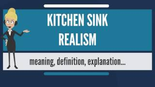 What is KITCHEN SINK REALISM? What does KITCHEN SINK REALISM mean? KITCHEN SINK REALISM meaning