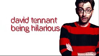 David Tennant being Hilarious Part One