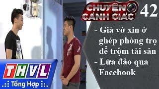 THVL | Chuyện cảnh giác - Kỳ 42: Giả vờ xin ở ghép phòng trọ để trộm tài sản, lừa đảo qua Facebook