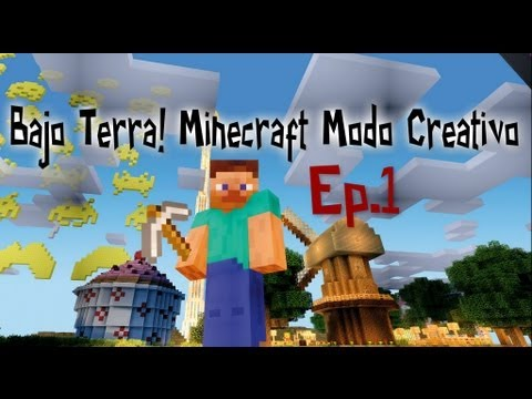 Bajo Terra! Minecraft Modo [Creativo] Ep.1