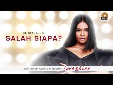 download lagu Citra Scholastika - Salah Siapa Love & Kiss gratis