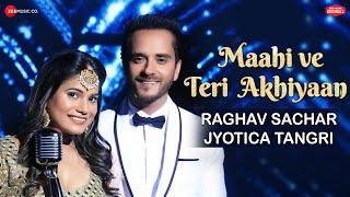 Maahi Ve Teri Akhiyaan Zee Music Originals | Raghav Sachar & Jyotica Tangri | 2018 new songs