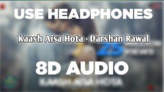 Kaash Aisa Hota (8D AUDIO) - Darshan Raval   Official Video   Indie Music Label