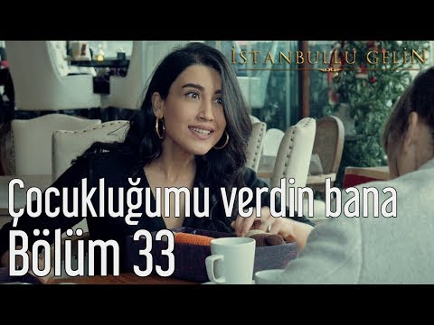 İstanbullu Gelin 33. Bölüm - Çocukluğumu Verdin Bana