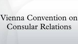 Vienna Convention on Consular Relations