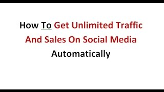 How To Get Unlimited Traffic And Sales On Social Media