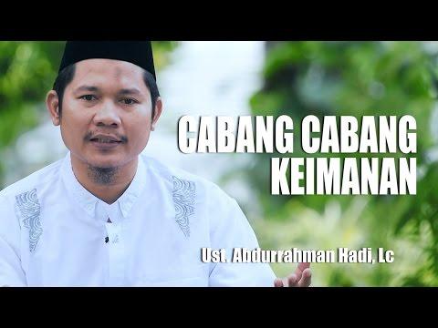 Ceramah Pendek: Cabang - Cabang Iman - Ustadz Abdurrahman Hadi, Lc