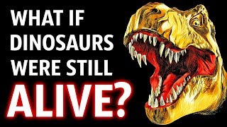 What If Dinosaurs Were Still Alive Today?