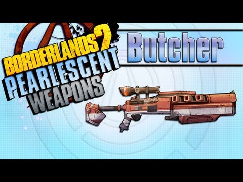 BORDERLANDS 2 | *Butcher Level 54* Pearlescent Weapons Guide!!!