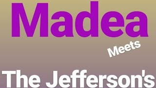 Madea Meets The Jefferson's