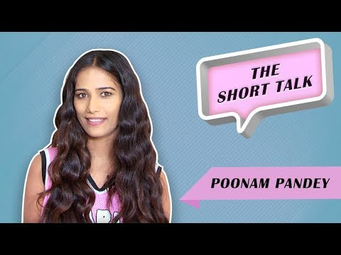 The Short Talk - Poonam Pandey On Her Instagram and Twitter Uploads
