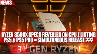 Ryzen 3500X Specs Revealed on CPU Z Listing | PS5 & PS5 Pro = Simultaneous Release ???