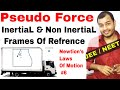 11 Chap 5 || Laws Of Motion 06 || Pseudo Force | Inertial And Non Inertial Frame Of Refrence IIT JEE