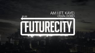 Osvaldorio - Am I Ft. Kaye