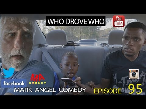 Latest Mark Angel Comedy - Who Drove Who (Episode 95) [Starr. Mark Angel And Emmanuella]