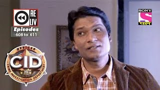 Weekly Reliv | CID |  03rd Feb to 09th Feb 2018 | Episode 608 to 611