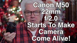 Canon M50 22mm f2 Lens Starts To Make Camera Come Alive